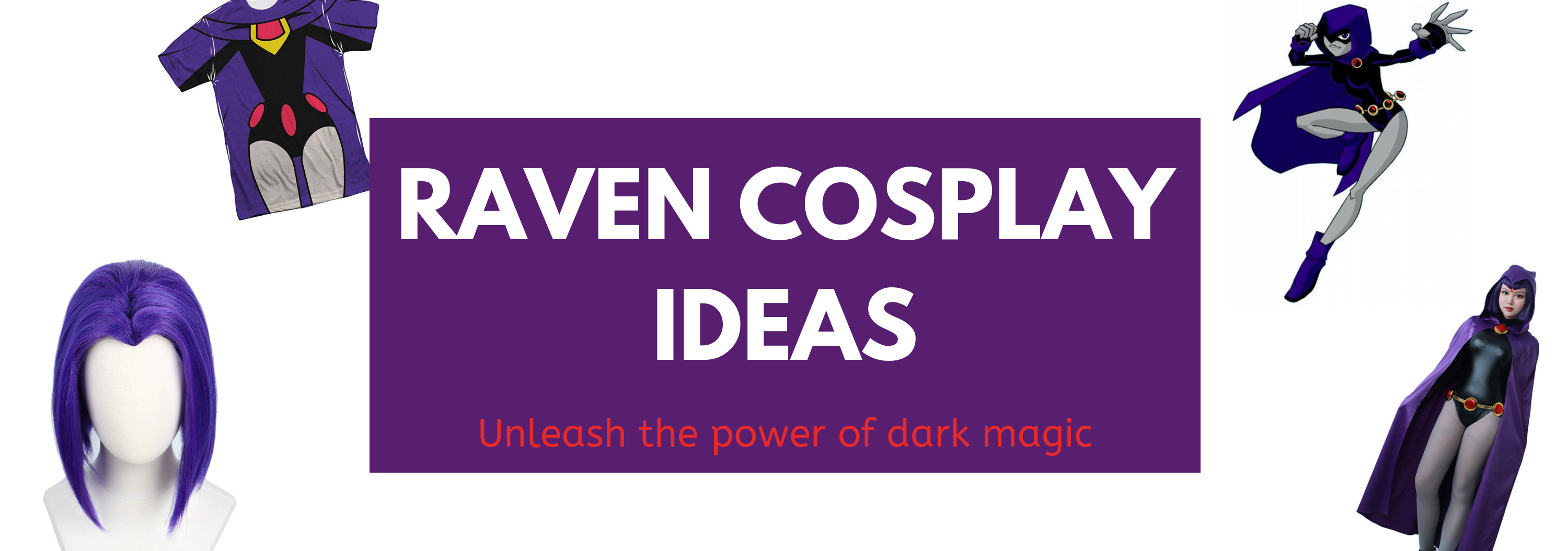 Raven cosplay, Everything you need to get that Raven cosplay ready
